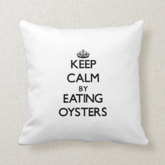 Keep calm by eating Oysters Throw Pillows