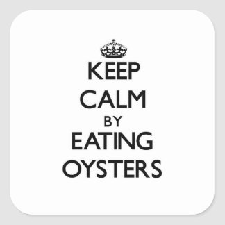 Keep calm by eating Oysters Square Stickers