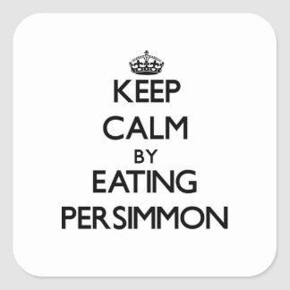 Keep calm by eating Persimmon Square Sticker