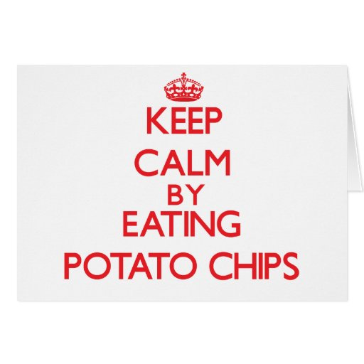Keep calm by eating Potato Chips Cards