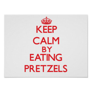 Keep calm by eating Pretzels Poster