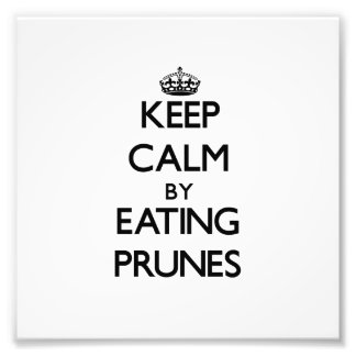 Keep calm by eating Prunes Photographic Print