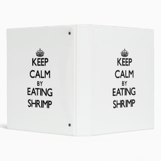 Keep calm by eating Shrimp Vinyl Binder