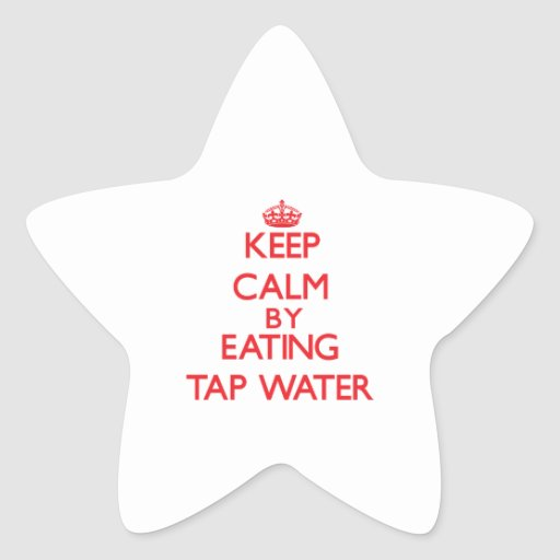 Keep calm by eating Tap Water Stickers