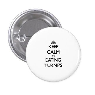 Keep calm by eating Turnips Pinback Button