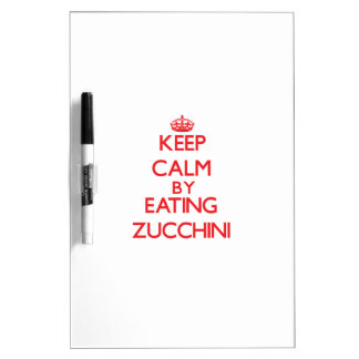 Keep calm by eating Zucchini Dry-Erase Whiteboard