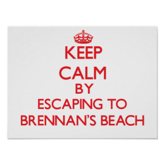 Keep calm by escaping to Brennan'S Beach New York Posters