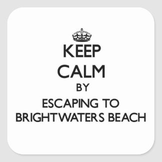 Keep calm by escaping to Brightwaters Beach New Yo Square Sticker