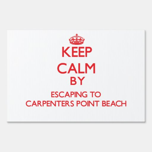 Keep calm by escaping to Carpenters Point Beach Ma Lawn Signs