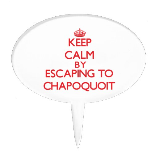 Keep calm by escaping to Chapoquoit Massachusetts Cake Picks
