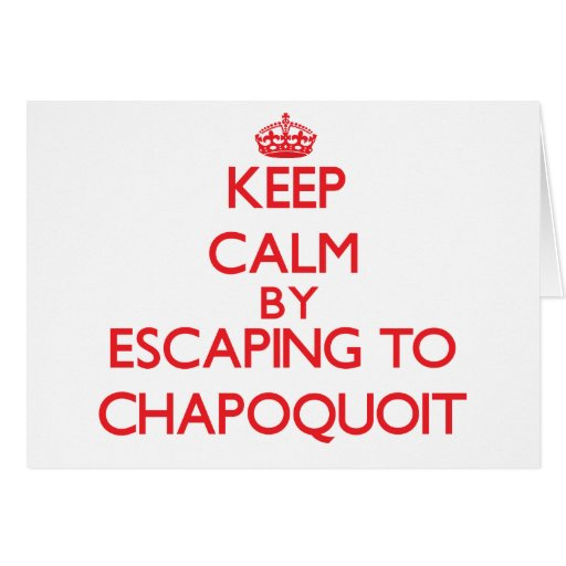 Keep calm by escaping to Chapoquoit Massachusetts Greeting Cards