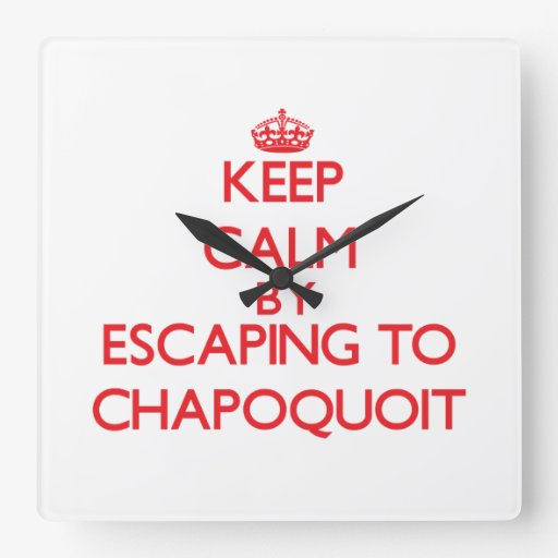 Keep calm by escaping to Chapoquoit Massachusetts Square Wall Clock