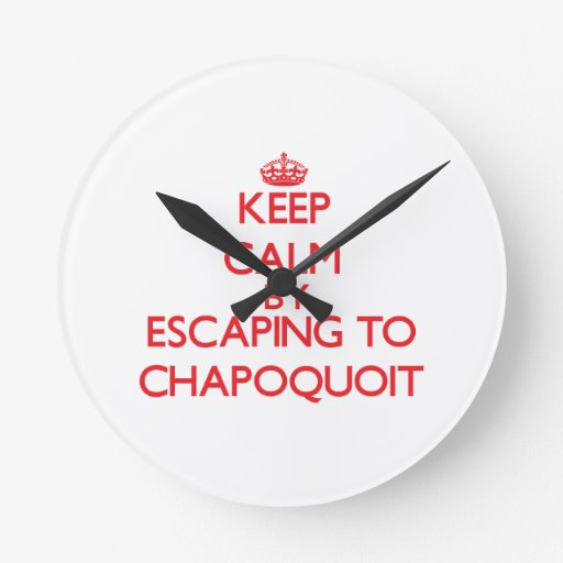 Keep calm by escaping to Chapoquoit Massachusetts Round Clocks