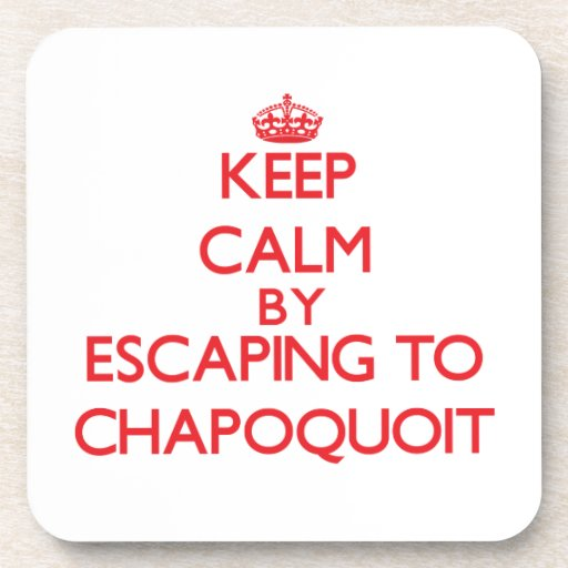 Keep calm by escaping to Chapoquoit Massachusetts Coasters