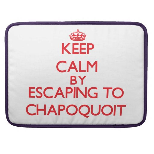 Keep calm by escaping to Chapoquoit Massachusetts Sleeve For MacBook Pro