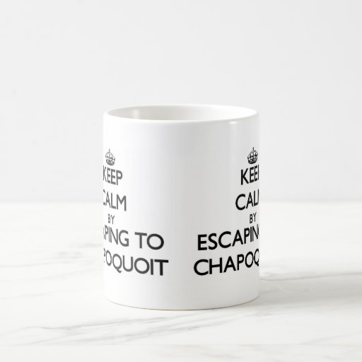 Keep calm by escaping to Chapoquoit Massachusetts Mug
