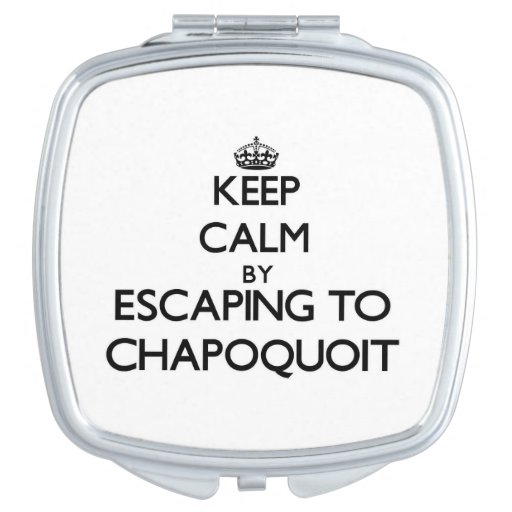 Keep calm by escaping to Chapoquoit Massachusetts Vanity Mirror