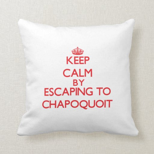 Keep calm by escaping to Chapoquoit Massachusetts Throw Pillow