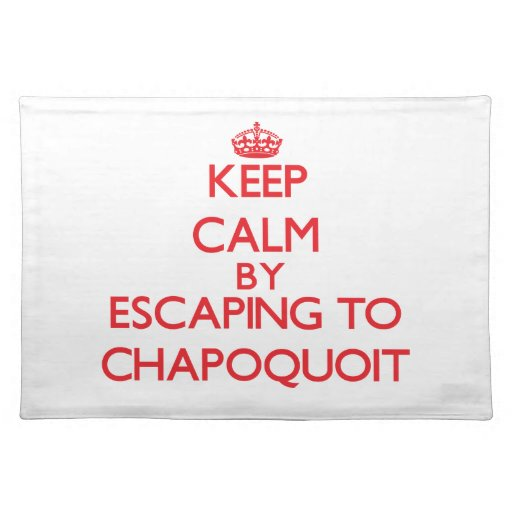 Keep calm by escaping to Chapoquoit Massachusetts Placemats