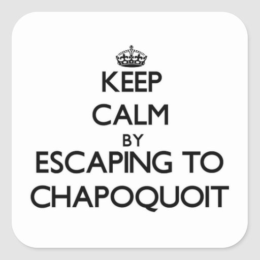 Keep calm by escaping to Chapoquoit Massachusetts Stickers