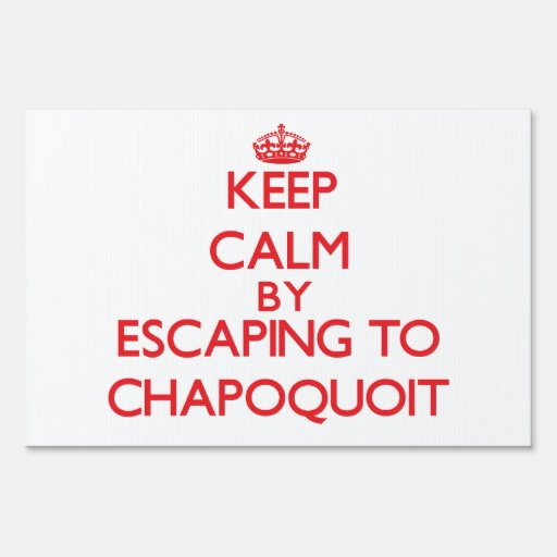 Keep calm by escaping to Chapoquoit Massachusetts Lawn Signs