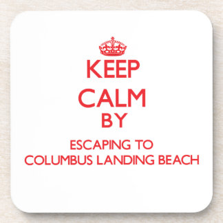 Keep calm by escaping to Columbus Landing Beach Vi Drink Coasters