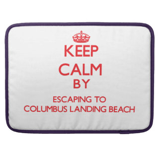 Keep calm by escaping to Columbus Landing Beach Vi MacBook Pro Sleeves