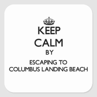 Keep calm by escaping to Columbus Landing Beach Vi Square Sticker