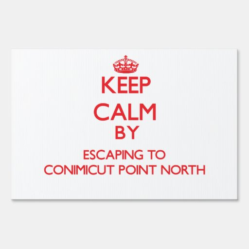 Keep calm by escaping to Conimicut Point North Rho Signs