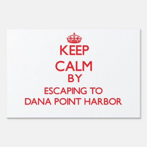 Keep calm by escaping to Dana Point Harbor Califor Lawn Signs