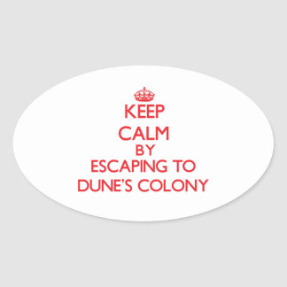 Keep calm by escaping to Dune'S Colony Massachuset Oval Stickers