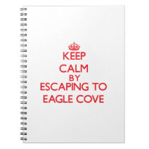 Keep calm by escaping to Eagle Cove Washington Notebook
