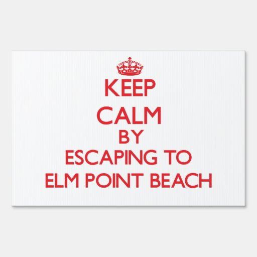Keep calm by escaping to Elm Point Beach Michigan Lawn Signs
