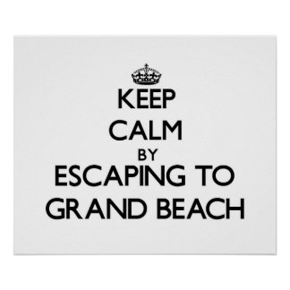 Keep calm by escaping to Grand Beach Michigan Poster
