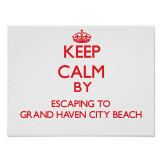 Keep calm by escaping to Grand Haven City Beach Mi Poster