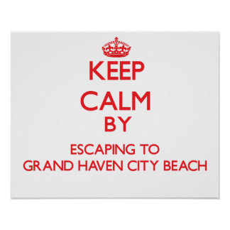 Keep calm by escaping to Grand Haven City Beach Mi Print
