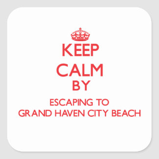 Keep calm by escaping to Grand Haven City Beach Mi Square Stickers