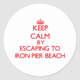 Keep calm by escaping to Iron Pier Beach New York Round Stickers