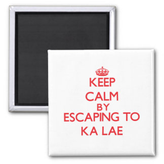 Keep calm by escaping to Ka Lae Hawaii Refrigerator Magnet