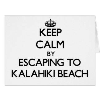 Keep calm by escaping to Kalahiki Beach Hawaii Greeting Cards