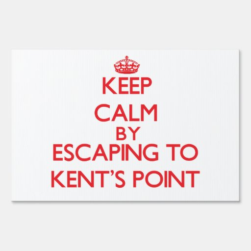 Keep calm by escaping to Kent'S Point Massachusett Signs