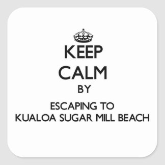 Keep calm by escaping to Kualoa Sugar Mill Beach H Square Sticker