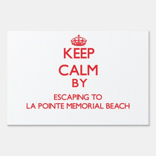 Keep calm by escaping to La Pointe Memorial Beach Lawn Signs