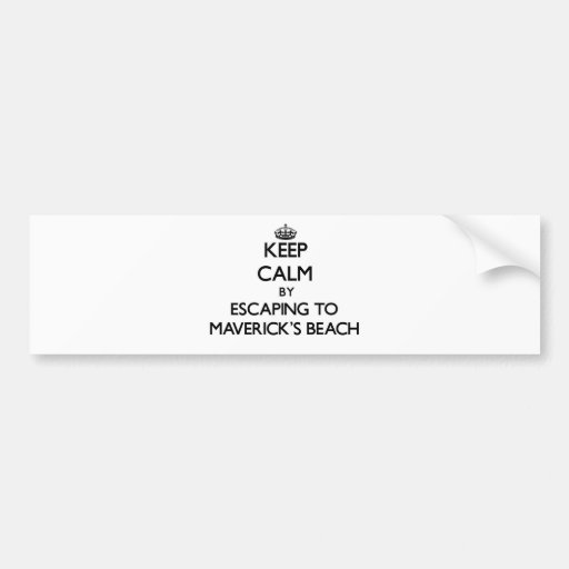 Keep calm by escaping to Maverick'S Beach Californ Bumper Stickers