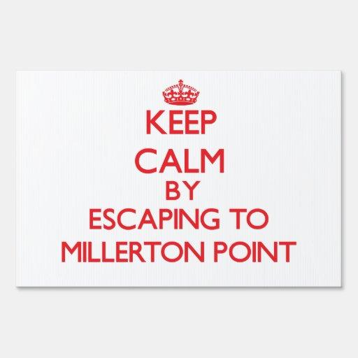 Keep calm by escaping to Millerton Point Californi Signs