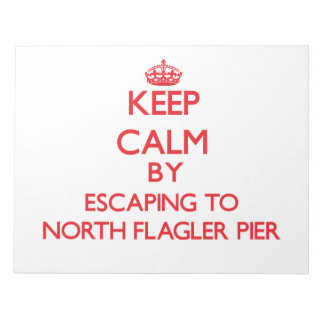 Keep calm by escaping to North Flagler Pier Florid Notepad