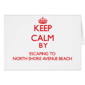 Keep calm by escaping to North Shore Avenue Beach Greeting Card