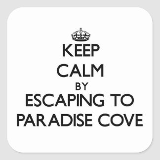 Keep calm by escaping to Paradise Cove California Square Stickers