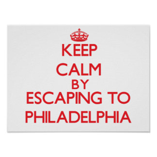 Keep calm by escaping to Philadelphia New Jersey Poster