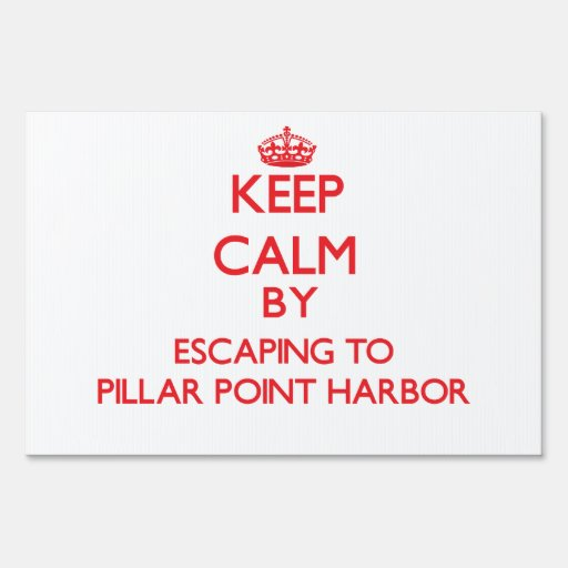 Keep calm by escaping to Pillar Point Harbor Calif Lawn Sign
